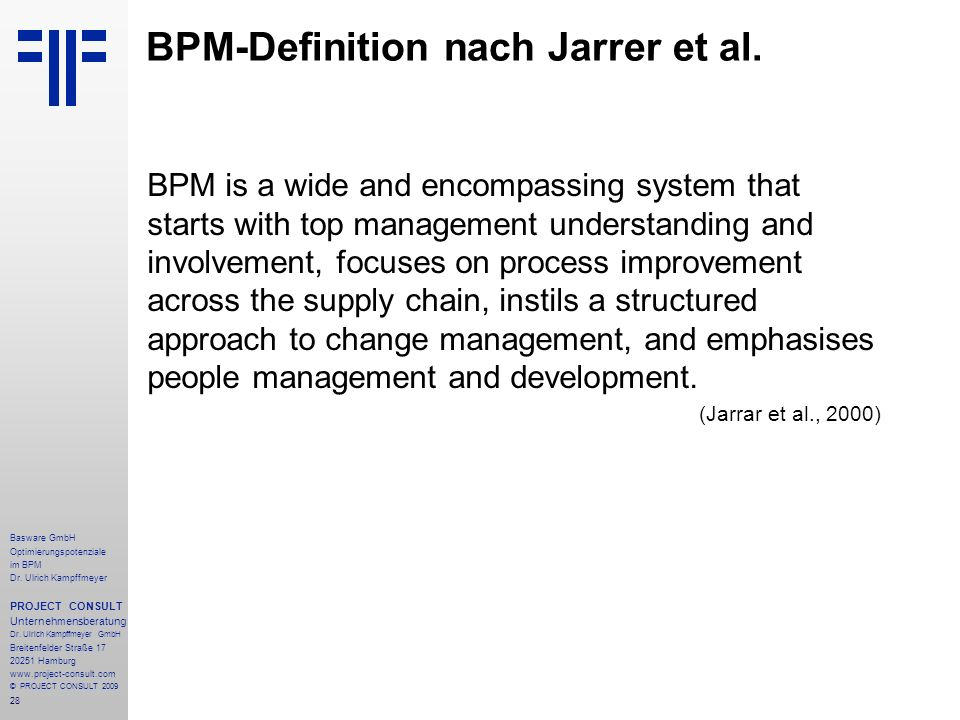 28 BPM-Definition nach Jarrer et al. BPM is a wide and encompassing system that starts with top management understanding and involvement, focuses on p