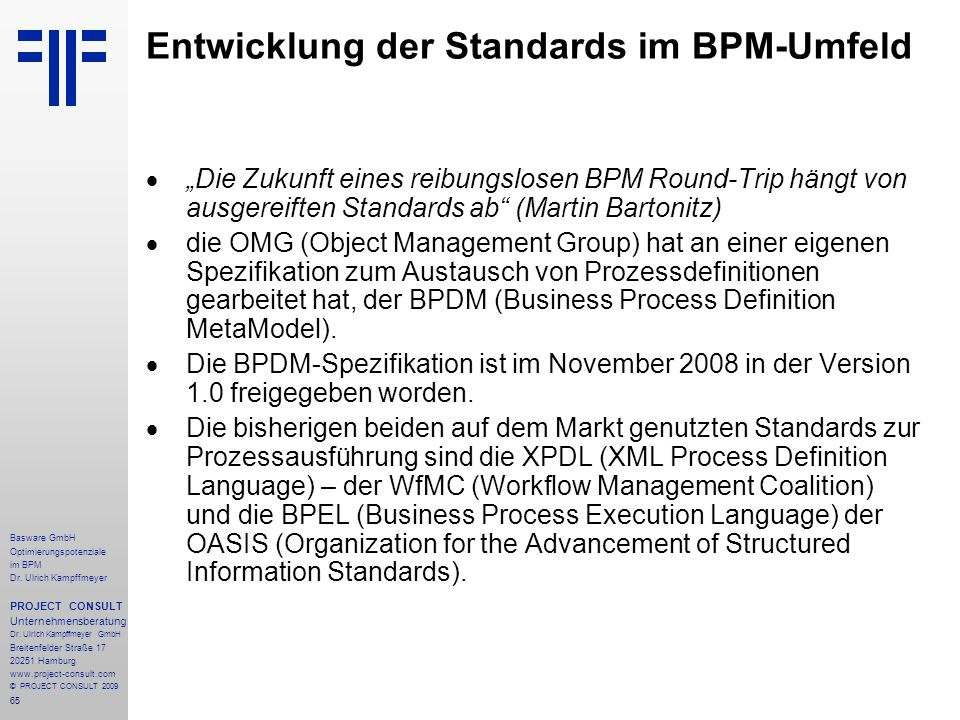 65 Basware GmbH Optimierungspotenziale im BPM Dr. Ulrich Kampffmeyer PROJECT CONSULT Unternehmensberatung Dr. Ulrich Kampffmeyer GmbH Breitenfelder St