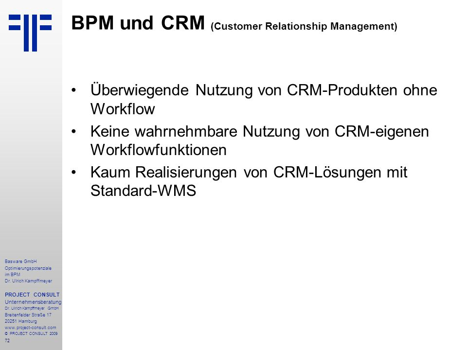 72 Basware GmbH Optimierungspotenziale im BPM Dr. Ulrich Kampffmeyer PROJECT CONSULT Unternehmensberatung Dr. Ulrich Kampffmeyer GmbH Breitenfelder St