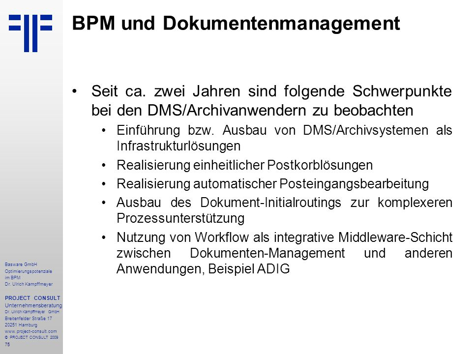 75 Basware GmbH Optimierungspotenziale im BPM Dr. Ulrich Kampffmeyer PROJECT CONSULT Unternehmensberatung Dr. Ulrich Kampffmeyer GmbH Breitenfelder St