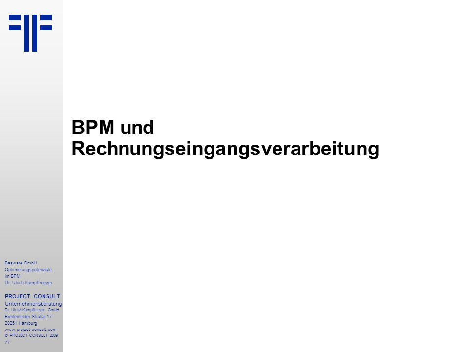 77 Basware GmbH Optimierungspotenziale im BPM Dr. Ulrich Kampffmeyer PROJECT CONSULT Unternehmensberatung Dr. Ulrich Kampffmeyer GmbH Breitenfelder St