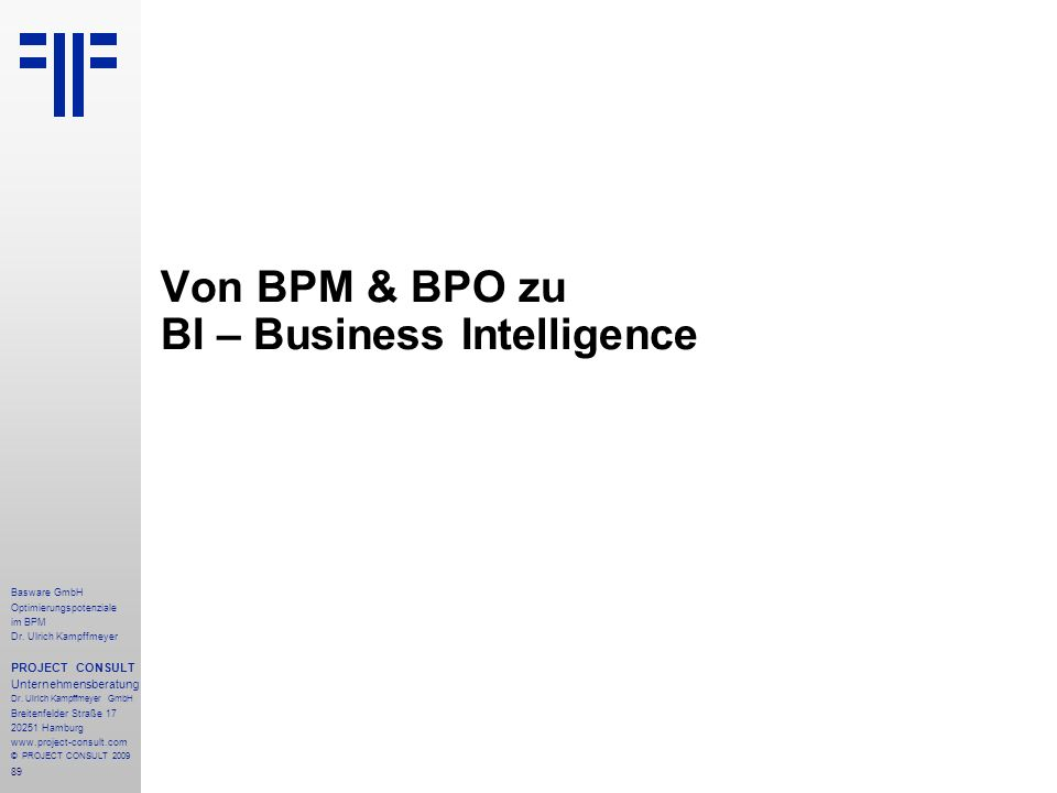 89 Basware GmbH Optimierungspotenziale im BPM Dr. Ulrich Kampffmeyer PROJECT CONSULT Unternehmensberatung Dr. Ulrich Kampffmeyer GmbH Breitenfelder St