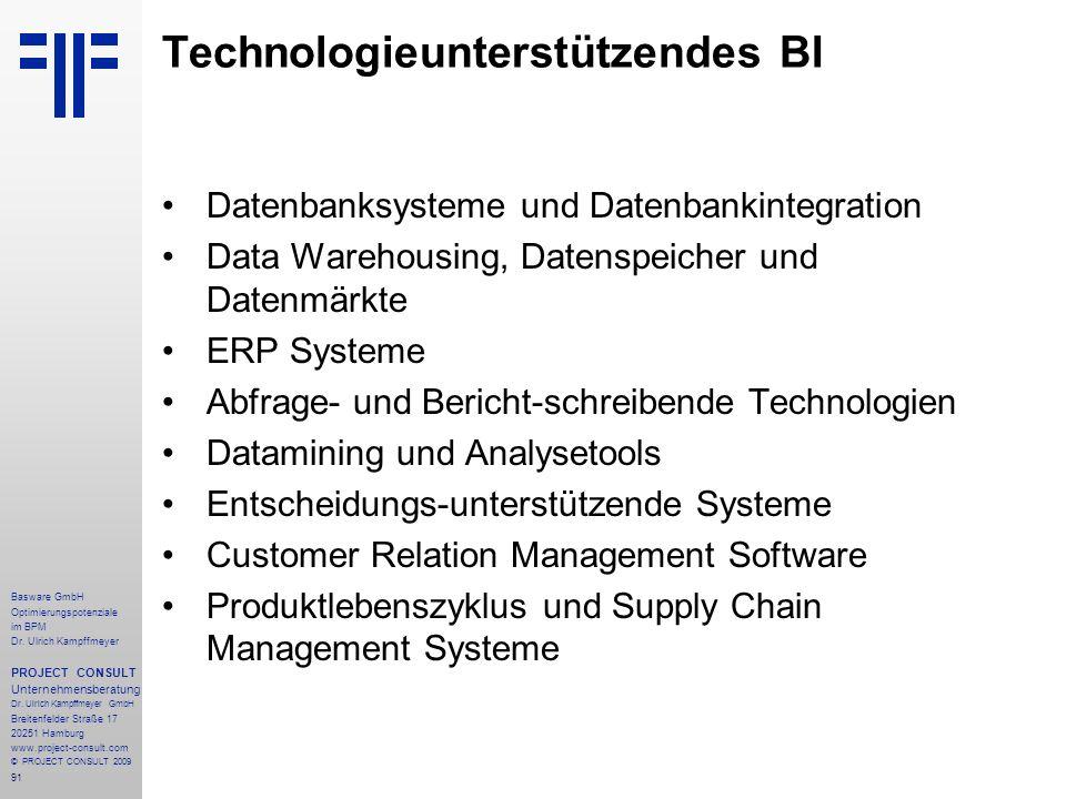 91 Technologieunterstützendes BI Datenbanksysteme und Datenbankintegration Data Warehousing, Datenspeicher und Datenmärkte ERP Systeme Abfrage- und Be