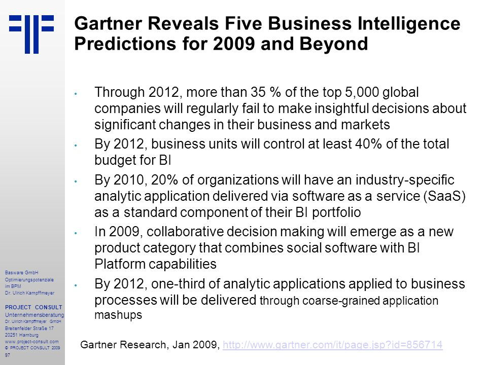 97 Gartner Reveals Five Business Intelligence Predictions for 2009 and Beyond Through 2012, more than 35 % of the top 5,000 global companies will regu