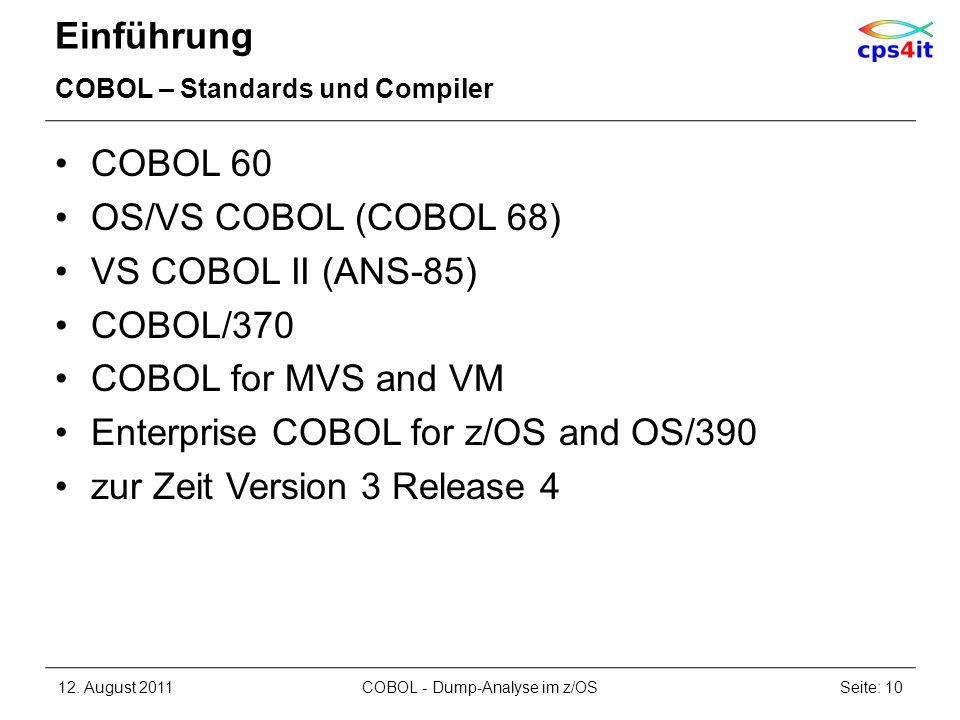 Einführung COBOL – Standards und Compiler COBOL 60 OS/VS COBOL (COBOL 68) VS COBOL II (ANS-85) COBOL/370 COBOL for MVS and VM Enterprise COBOL for z/O