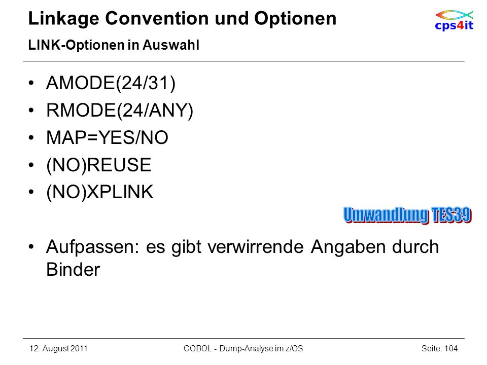 Linkage Convention und Optionen LINK-Optionen in Auswahl AMODE(24/31) RMODE(24/ANY) MAP=YES/NO (NO)REUSE (NO)XPLINK Aufpassen: es gibt verwirrende Ang
