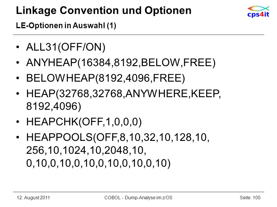 Linkage Convention und Optionen LE-Optionen in Auswahl (1) ALL31(OFF/ON) ANYHEAP(16384,8192,BELOW,FREE) BELOWHEAP(8192,4096,FREE) HEAP(32768,32768,ANY