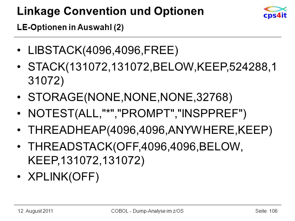 Linkage Convention und Optionen LE-Optionen in Auswahl (2) LIBSTACK(4096,4096,FREE) STACK(131072,131072,BELOW,KEEP,524288,1 31072) STORAGE(NONE,NONE,N