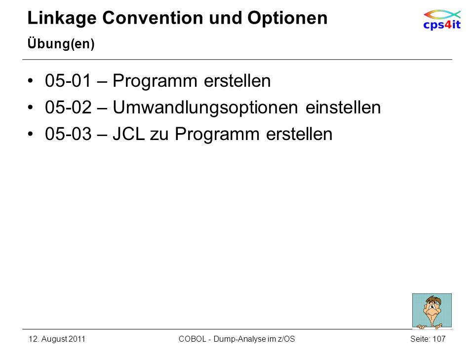 Linkage Convention und Optionen Übung(en) 05-01 – Programm erstellen 05-02 – Umwandlungsoptionen einstellen 05-03 – JCL zu Programm erstellen 12. Augu