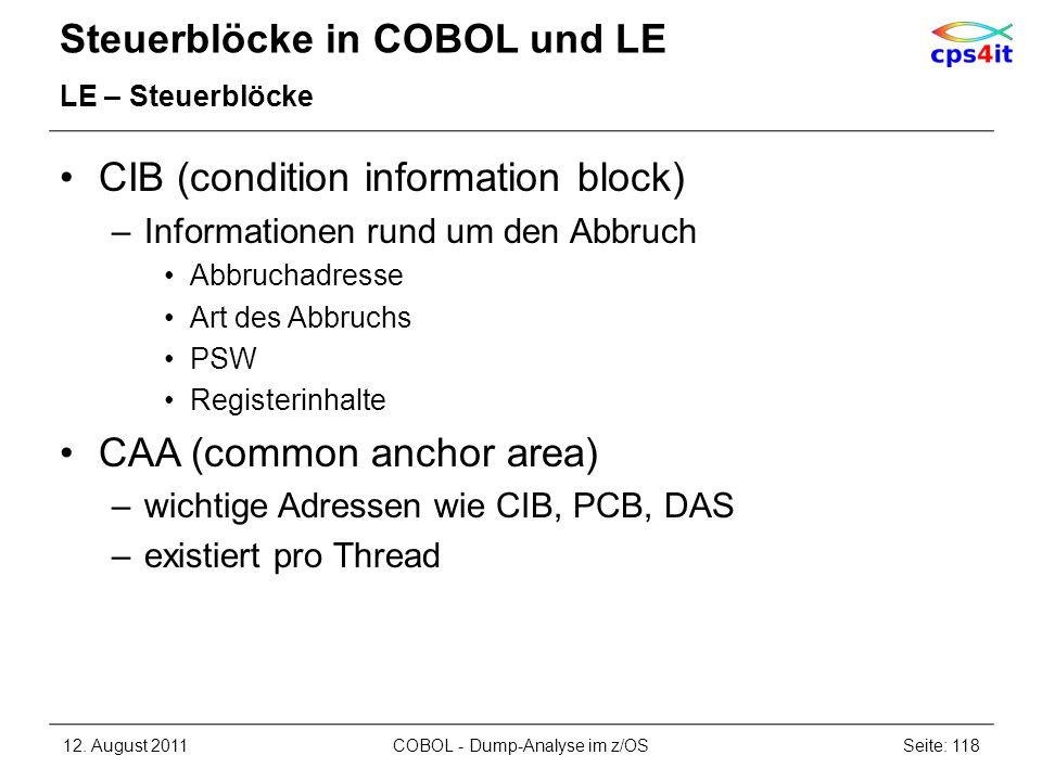 Steuerblöcke in COBOL und LE LE – Steuerblöcke CIB (condition information block) –Informationen rund um den Abbruch Abbruchadresse Art des Abbruchs PS