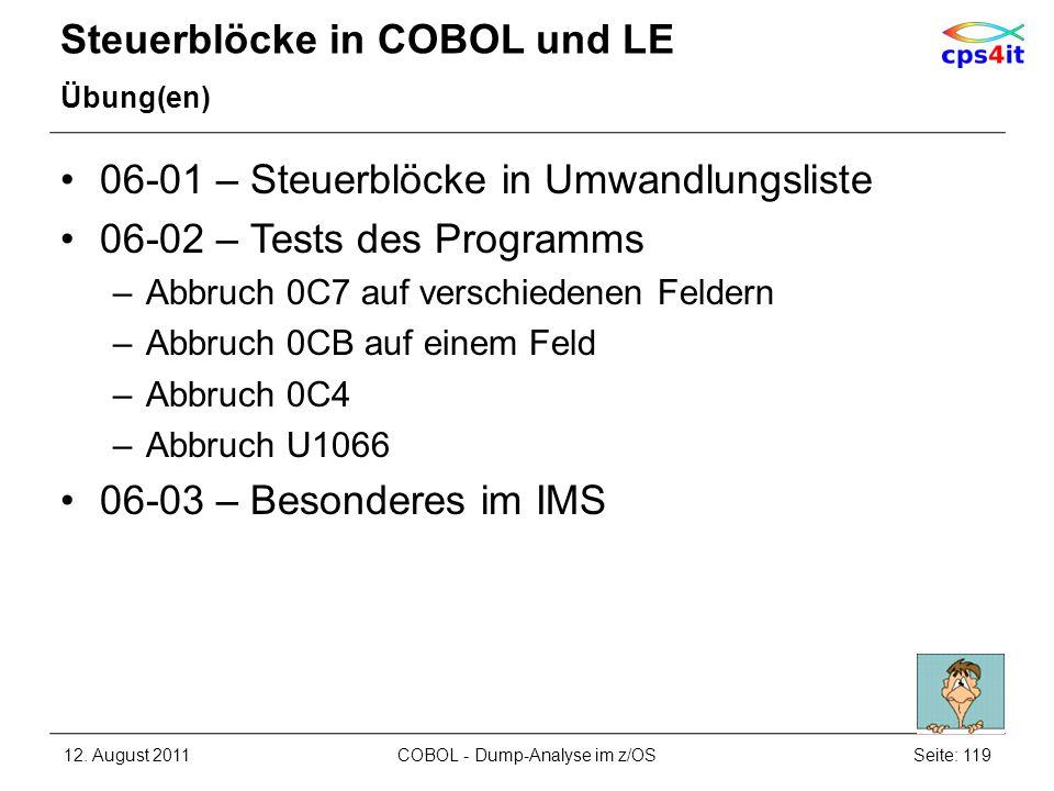 Steuerblöcke in COBOL und LE Übung(en) 06-01 – Steuerblöcke in Umwandlungsliste 06-02 – Tests des Programms –Abbruch 0C7 auf verschiedenen Feldern –Ab