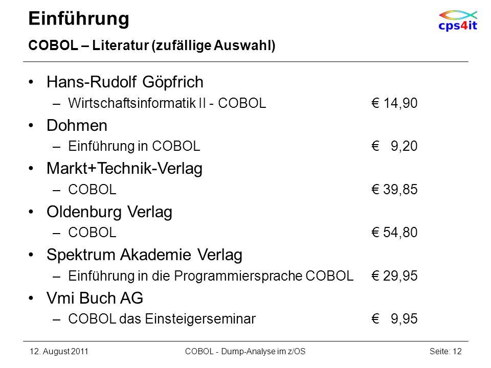 Einführung COBOL – Literatur (zufällige Auswahl) Hans-Rudolf Göpfrich –Wirtschaftsinformatik II - COBOL 14,90 Dohmen –Einführung in COBOL 9,20 Markt+T