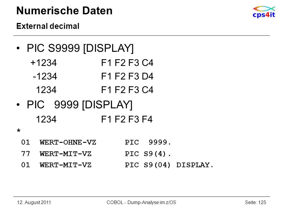 Numerische Daten External decimal PIC S9999 [DISPLAY] +1234F1 F2 F3 C4 -1234F1 F2 F3 D4 1234F1 F2 F3 C4 PIC 9999 [DISPLAY] 1234F1 F2 F3 F4 * 01 WERT-O