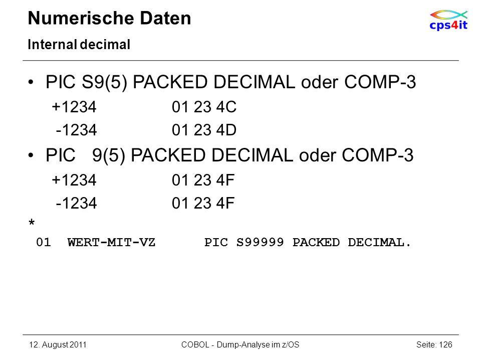 Numerische Daten Internal decimal PIC S9(5) PACKED DECIMAL oder COMP-3 +123401 23 4C -123401 23 4D PIC 9(5) PACKED DECIMAL oder COMP-3 +123401 23 4F -