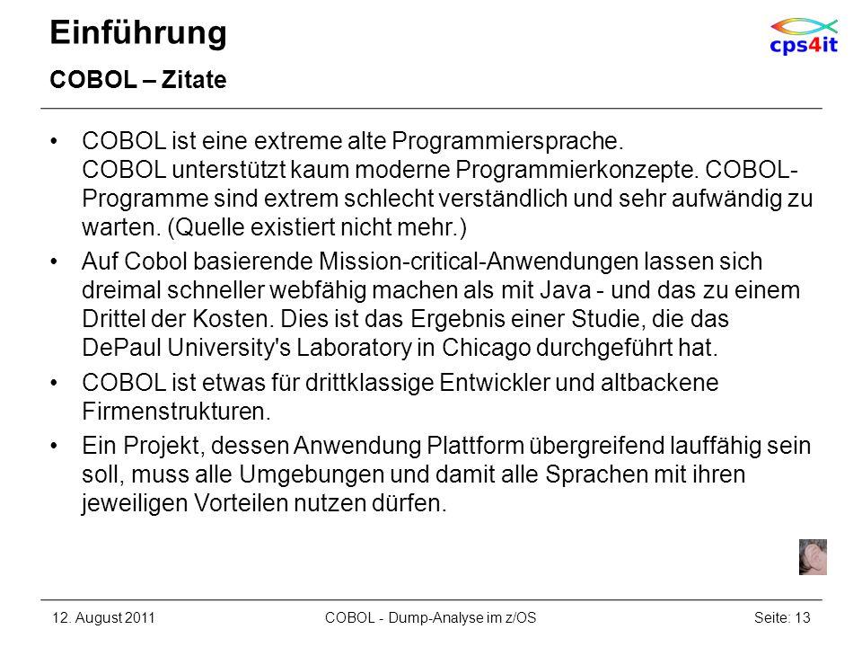 Einführung COBOL – Zitate COBOL ist eine extreme alte Programmiersprache. COBOL unterstützt kaum moderne Programmierkonzepte. COBOL- Programme sind ex
