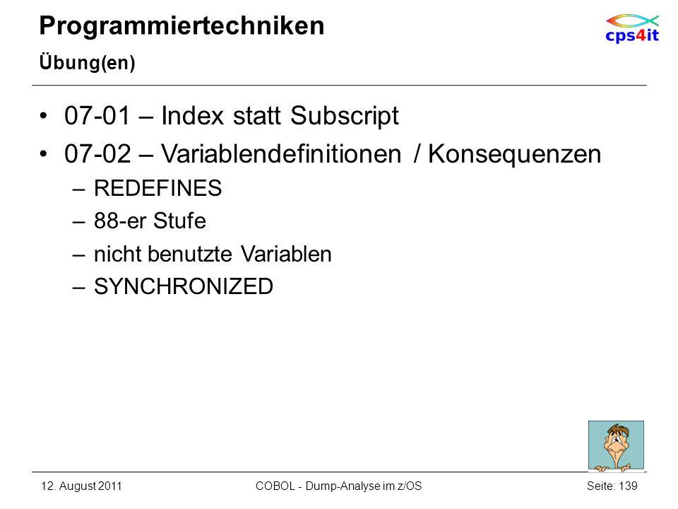 Programmiertechniken Übung(en) 07-01 – Index statt Subscript 07-02 – Variablendefinitionen / Konsequenzen –REDEFINES –88-er Stufe –nicht benutzte Vari