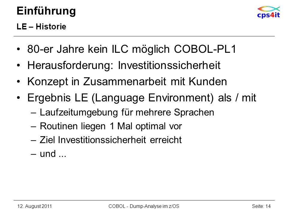 Einführung LE – Historie 80-er Jahre kein ILC möglich COBOL-PL1 Herausforderung: Investitionssicherheit Konzept in Zusammenarbeit mit Kunden Ergebnis
