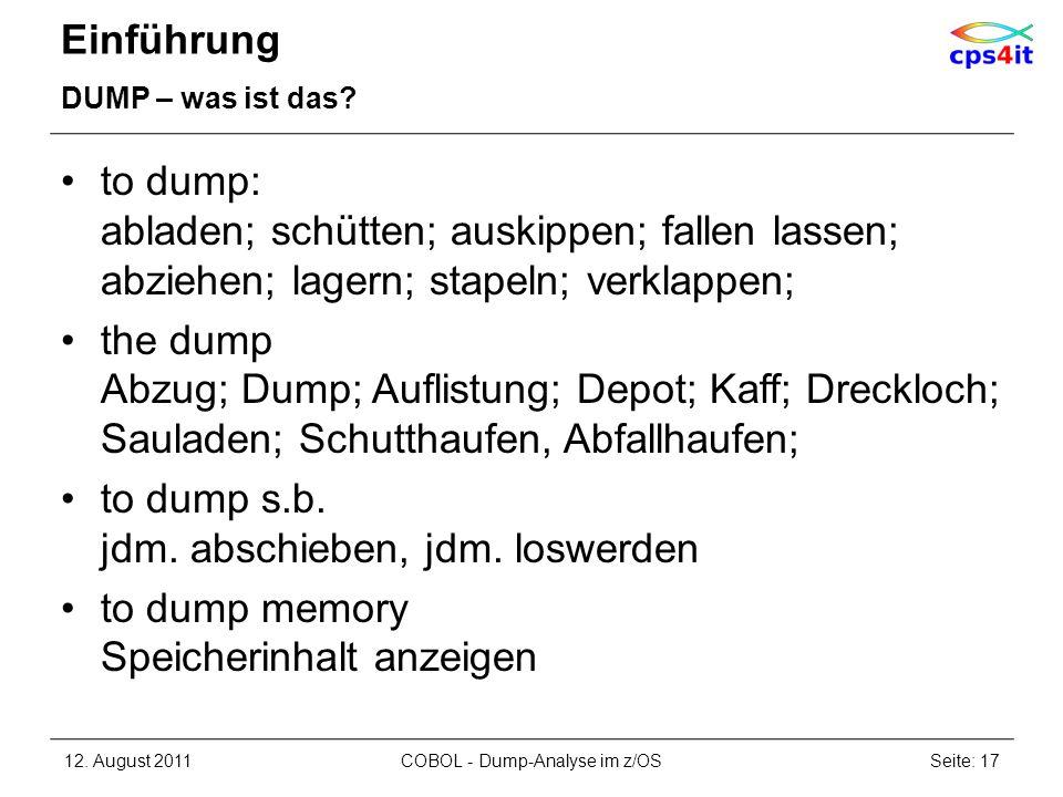 Einführung DUMP – was ist das? to dump: abladen; schütten; auskippen; fallen lassen; abziehen; lagern; stapeln; verklappen; the dump Abzug; Dump; Aufl