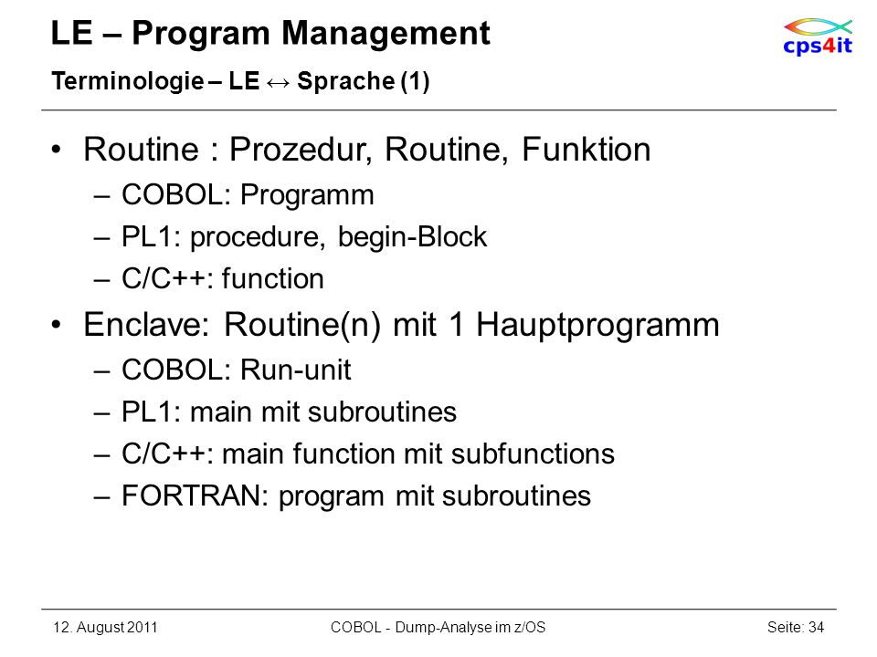 LE – Program Management Terminologie – LE Sprache (1) Routine : Prozedur, Routine, Funktion –COBOL: Programm –PL1: procedure, begin-Block –C/C++: func