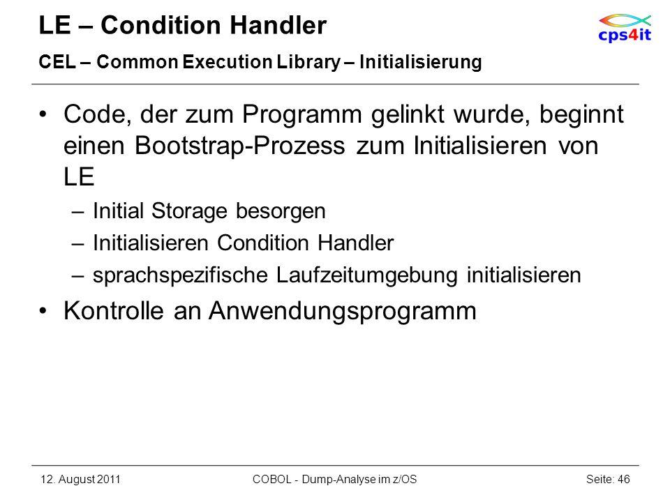 LE – Condition Handler CEL – Common Execution Library – Initialisierung Code, der zum Programm gelinkt wurde, beginnt einen Bootstrap-Prozess zum Init