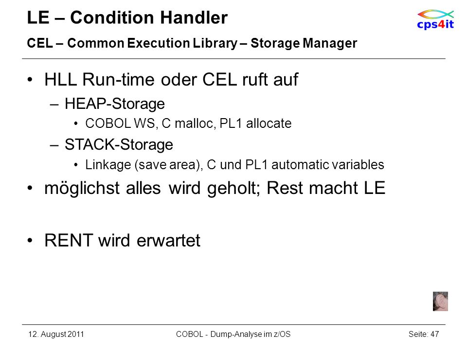 LE – Condition Handler CEL – Common Execution Library – Storage Manager HLL Run-time oder CEL ruft auf –HEAP-Storage COBOL WS, C malloc, PL1 allocate
