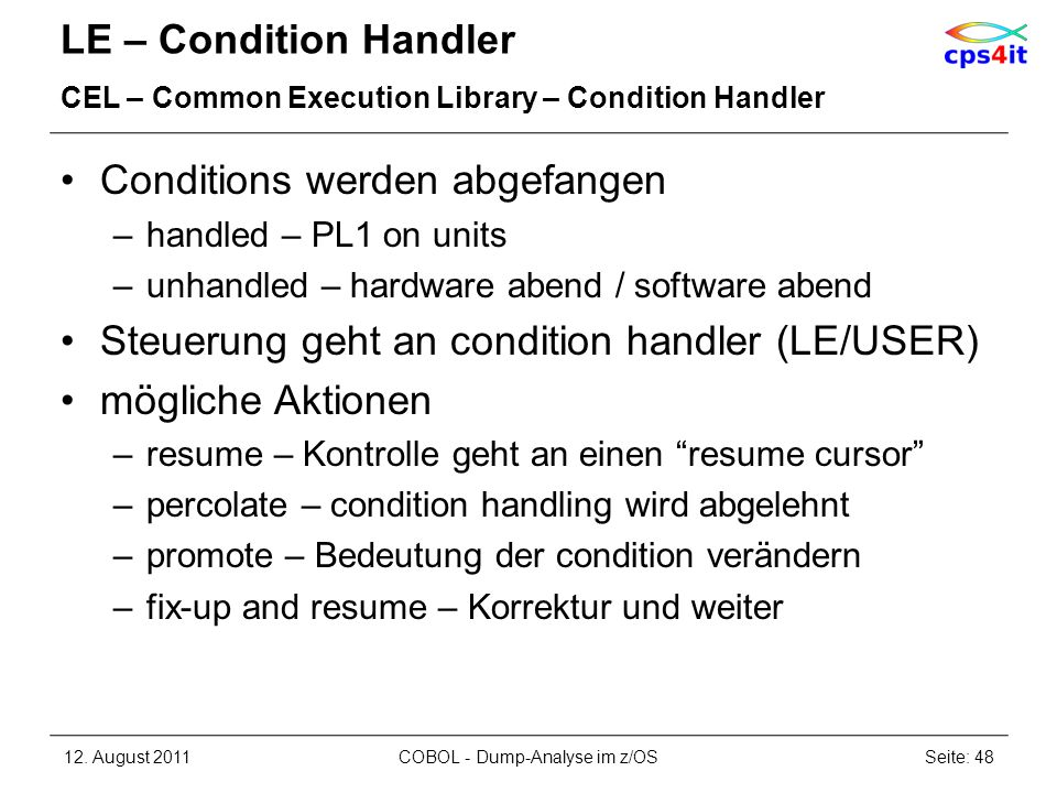 LE – Condition Handler CEL – Common Execution Library – Condition Handler Conditions werden abgefangen –handled – PL1 on units –unhandled – hardware a