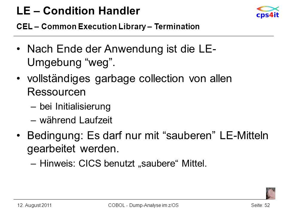 LE – Condition Handler CEL – Common Execution Library – Termination Nach Ende der Anwendung ist die LE- Umgebung weg. vollständiges garbage collection