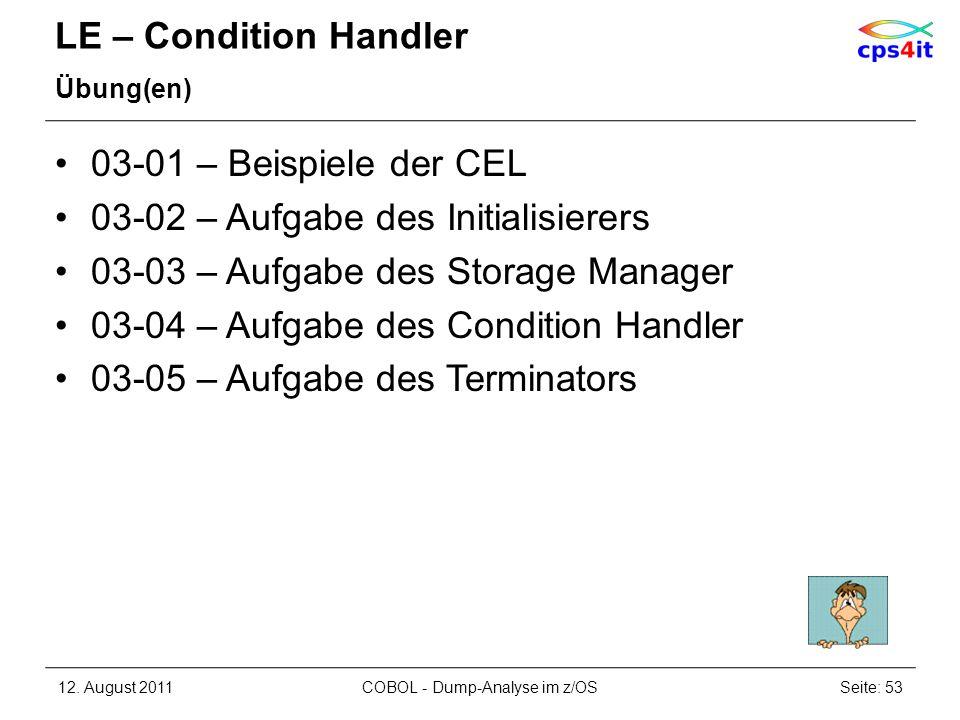LE – Condition Handler Übung(en) 03-01 – Beispiele der CEL 03-02 – Aufgabe des Initialisierers 03-03 – Aufgabe des Storage Manager 03-04 – Aufgabe des