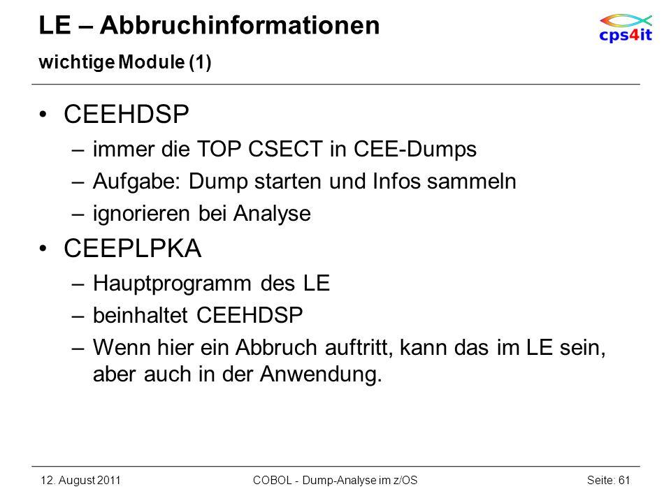 LE – Abbruchinformationen wichtige Module (1) CEEHDSP –immer die TOP CSECT in CEE-Dumps –Aufgabe: Dump starten und Infos sammeln –ignorieren bei Analy
