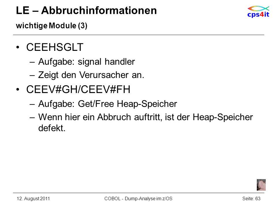 LE – Abbruchinformationen wichtige Module (3) CEEHSGLT –Aufgabe: signal handler –Zeigt den Verursacher an. CEEV#GH/CEEV#FH –Aufgabe: Get/Free Heap-Spe