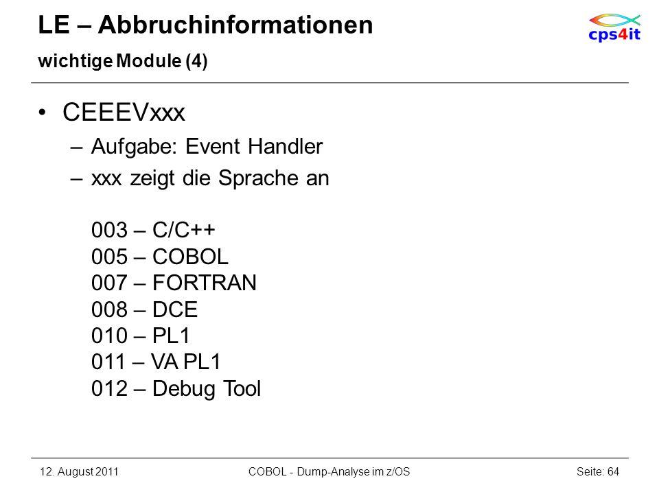 LE – Abbruchinformationen wichtige Module (4) CEEEVxxx –Aufgabe: Event Handler –xxx zeigt die Sprache an 003 – C/C++ 005 – COBOL 007 – FORTRAN 008 – D