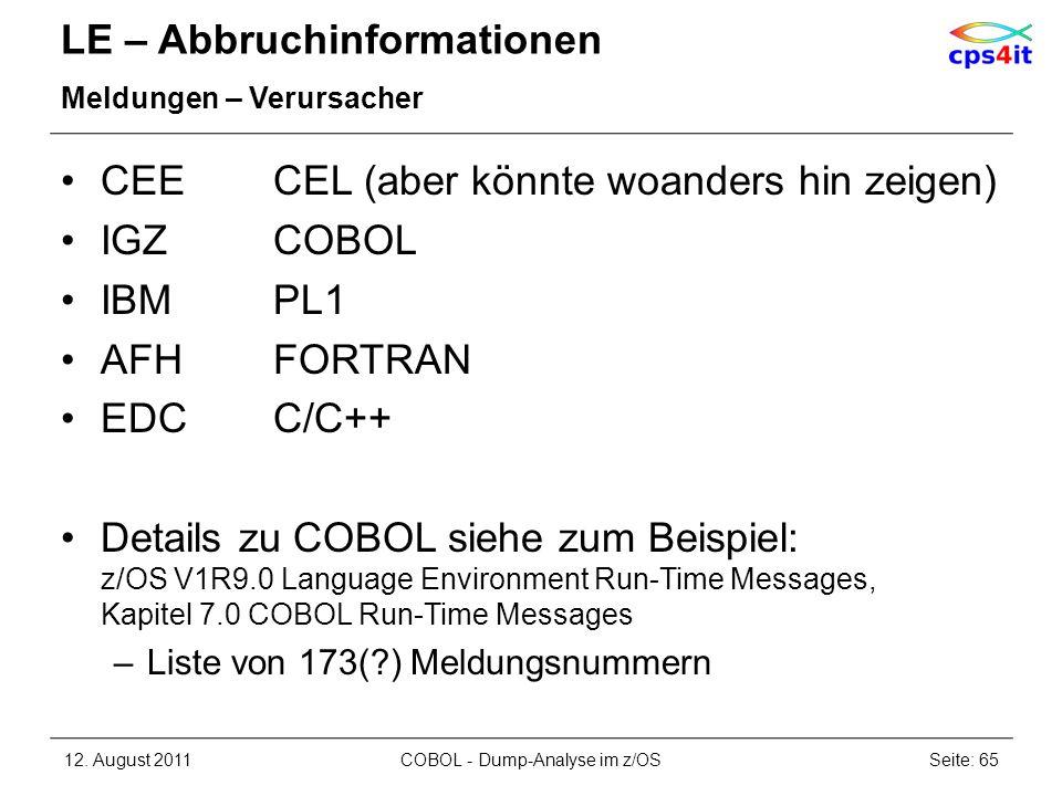 LE – Abbruchinformationen Meldungen – Verursacher CEECEL (aber könnte woanders hin zeigen) IGZCOBOL IBMPL1 AFHFORTRAN EDCC/C++ Details zu COBOL siehe