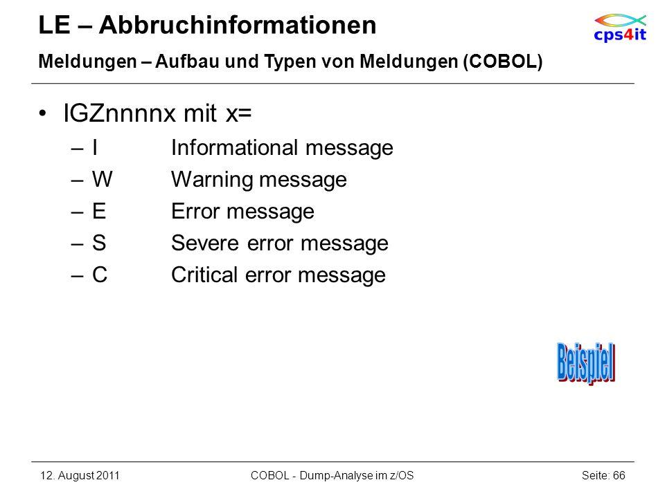LE – Abbruchinformationen Meldungen – Aufbau und Typen von Meldungen (COBOL) IGZnnnnx mit x= –IInformational message –W Warning message –EError messag