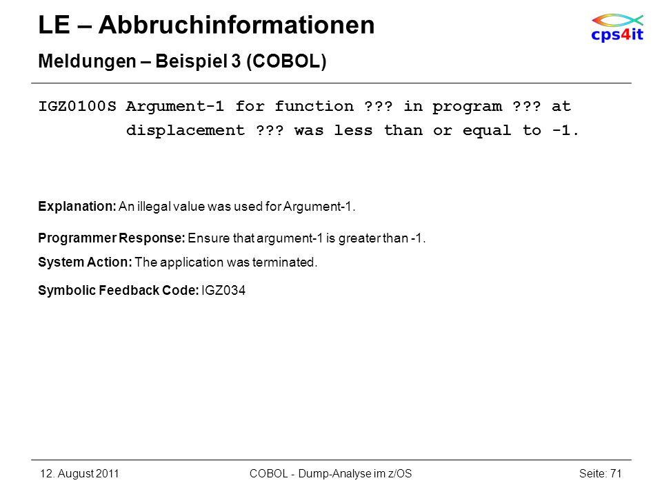 LE – Abbruchinformationen Meldungen – Beispiel 3 (COBOL) IGZ0100S Argument-1 for function ??? in program ??? at displacement ??? was less than or equa
