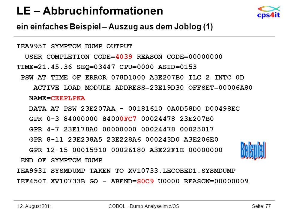 LE – Abbruchinformationen ein einfaches Beispiel – Auszug aus dem Joblog (1) IEA995I SYMPTOM DUMP OUTPUT USER COMPLETION CODE=4039 REASON CODE=0000000