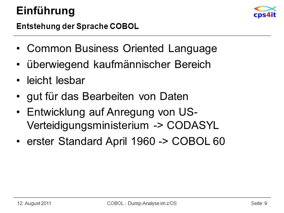 Einführung Entstehung der Sprache COBOL Common Business Oriented Language überwiegend kaufmännischer Bereich leicht lesbar gut für das Bearbeiten von
