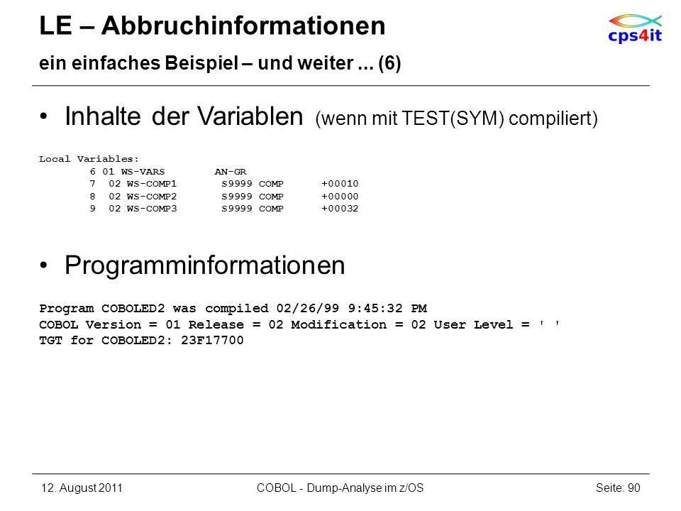 LE – Abbruchinformationen ein einfaches Beispiel – und weiter... (6) Inhalte der Variablen (wenn mit TEST(SYM) compiliert) Local Variables: 6 01 WS-VA