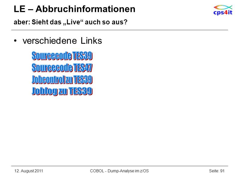 verschiedene Links LE – Abbruchinformationen aber: Sieht das Live auch so aus? 12. August 2011Seite: 91COBOL - Dump-Analyse im z/OS