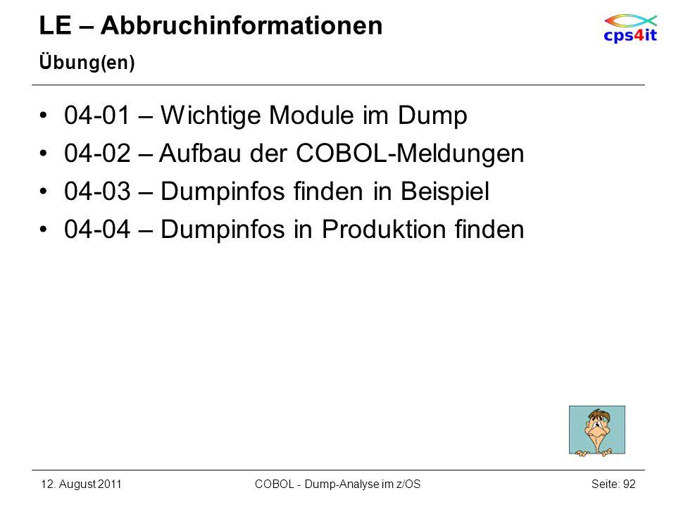 LE – Abbruchinformationen Übung(en) 04-01 – Wichtige Module im Dump 04-02 – Aufbau der COBOL-Meldungen 04-03 – Dumpinfos finden in Beispiel 04-04 – Du