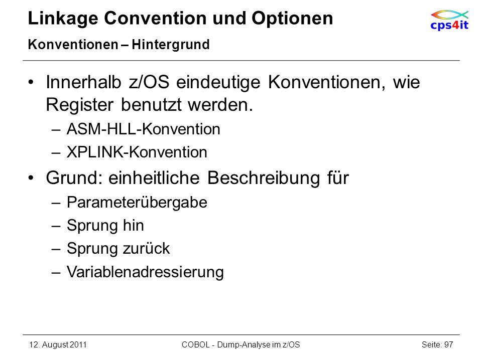 Linkage Convention und Optionen Konventionen – Hintergrund Innerhalb z/OS eindeutige Konventionen, wie Register benutzt werden. –ASM-HLL-Konvention –X