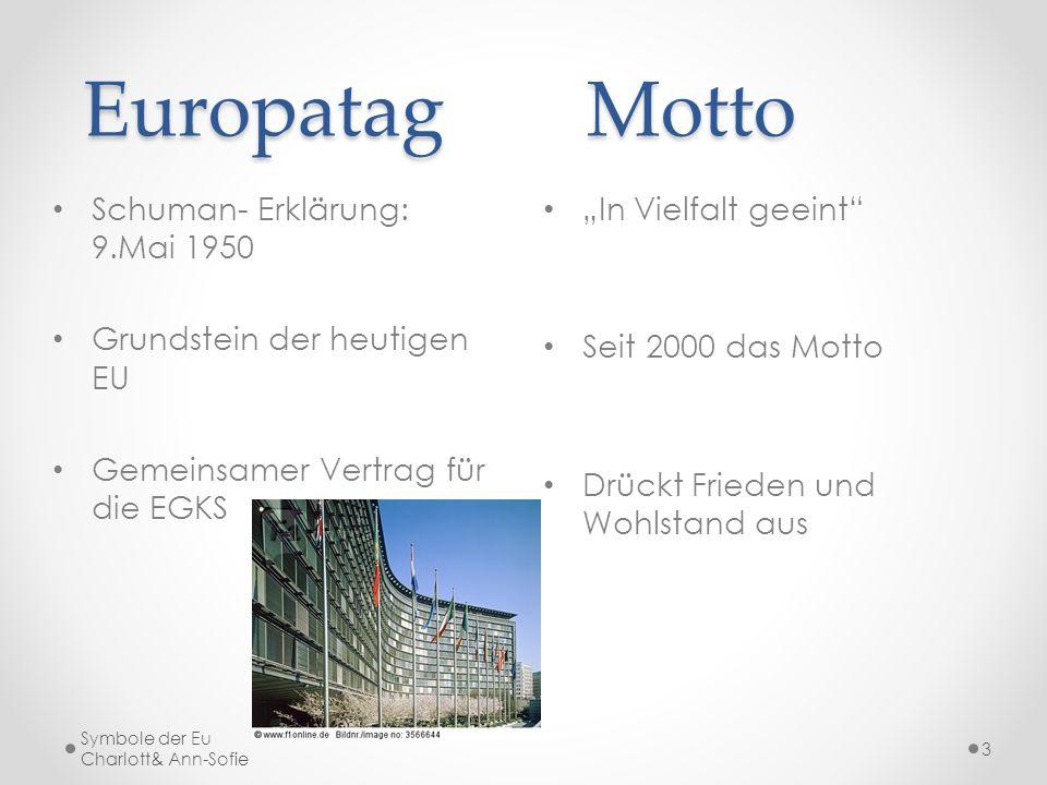 EuropatagMotto EuropatagMotto In Vielfalt geeint Seit 2000 das Motto Drückt Frieden und Wohlstand aus Schuman- Erklärung: 9.Mai 1950 Grundstein der he