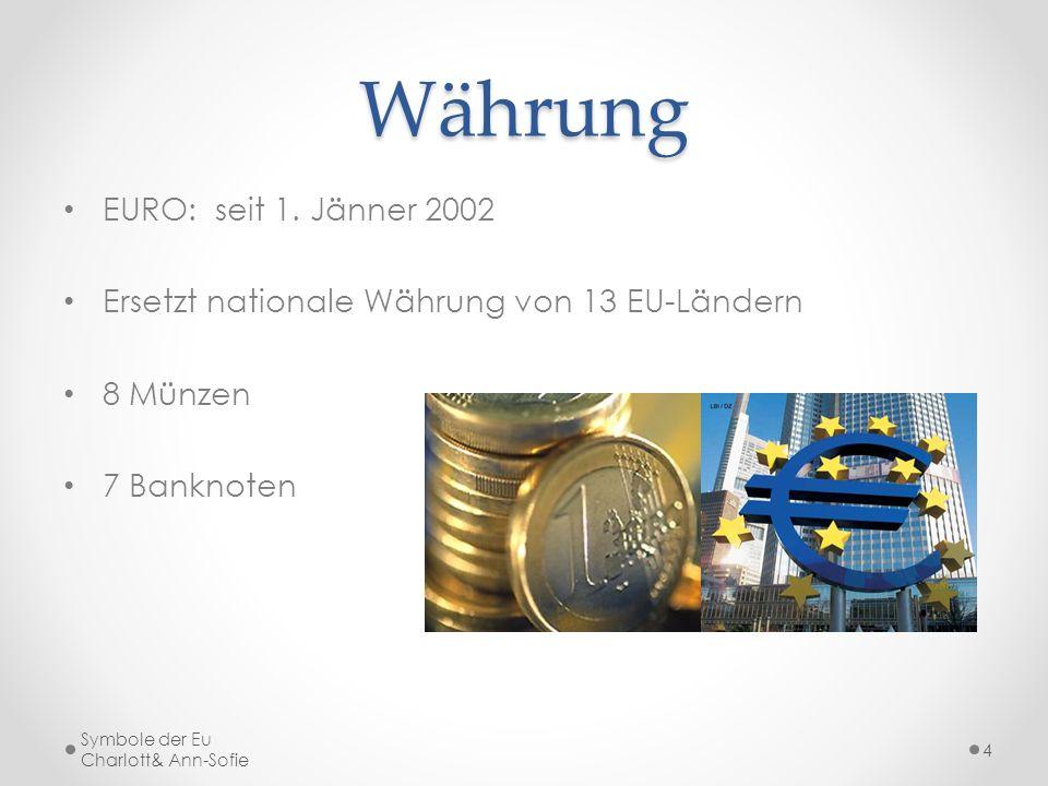 Währung EURO: seit 1. Jänner 2002 Ersetzt nationale Währung von 13 EU-Ländern 8 Münzen 7 Banknoten Symbole der Eu Charlott& Ann-Sofie 4