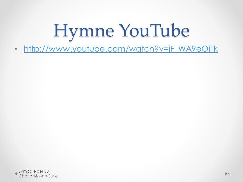 Hymne YouTube http://www.youtube.com/watch?v=jF_WA9eOjTk Symbole der Eu Charlott& Ann-Sofie 6