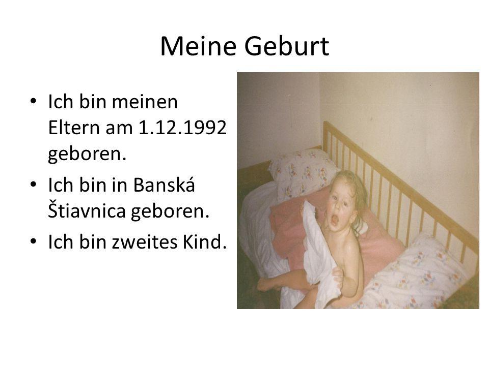Meine Geburt Ich bin meinen Eltern am 1.12.1992 geboren. Ich bin in Banská Štiavnica geboren. Ich bin zweites Kind.