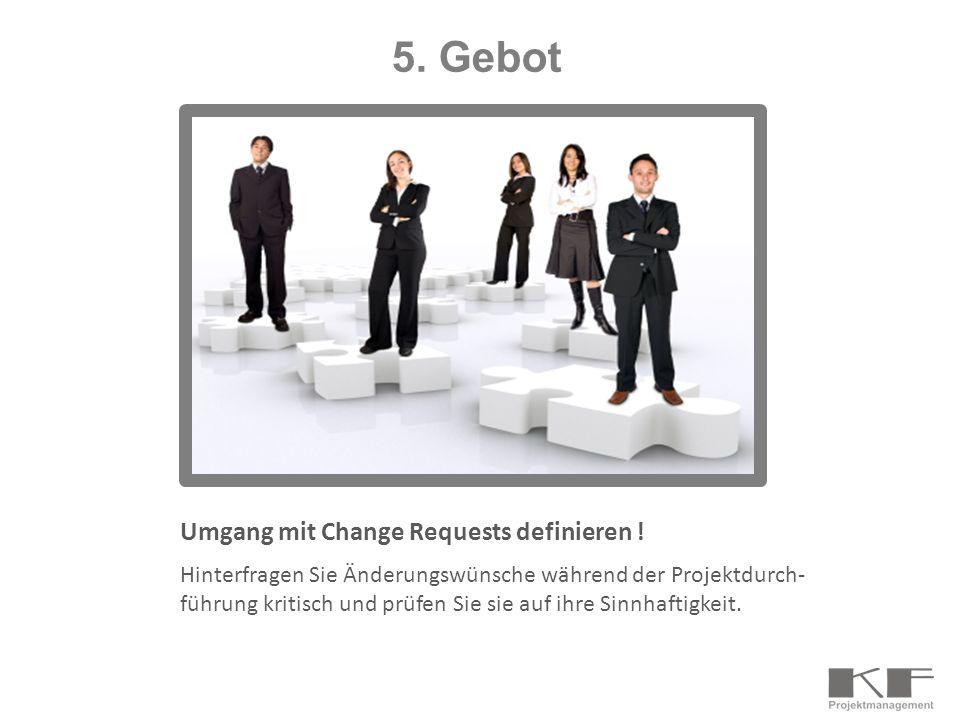 Umgang mit Change Requests definieren ! Hinterfragen Sie Änderungswünsche während der Projektdurch- führung kritisch und prüfen Sie sie auf ihre Sinnh