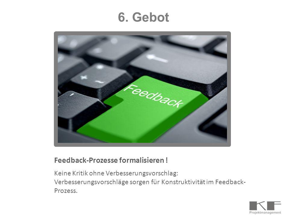 Feedback-Prozesse formalisieren ! Keine Kritik ohne Verbesserungsvorschlag: Verbesserungsvorschläge sorgen für Konstruktivität im Feedback- Prozess. 6