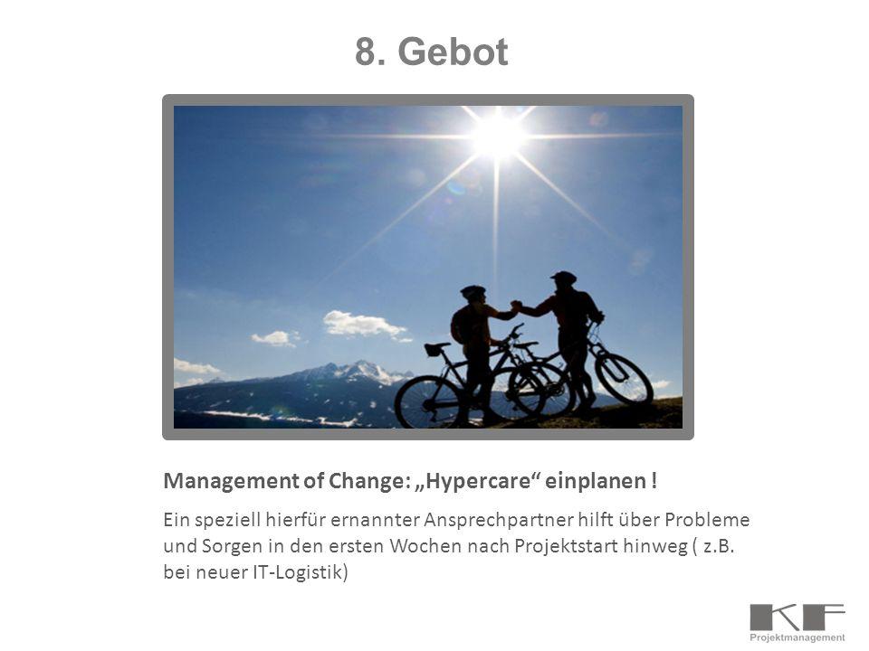 Management of Change: Hypercare einplanen ! Ein speziell hierfür ernannter Ansprechpartner hilft über Probleme und Sorgen in den ersten Wochen nach Pr