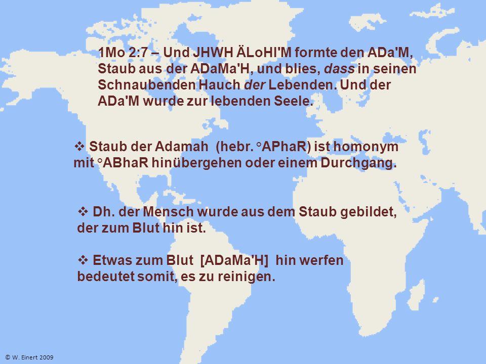 1Mo 2:7 – Und JHWH ÄLoHI M formte den ADa M, Staub aus der ADaMa H, und blies, dass in seinen Schnaubenden Hauch der Lebenden.