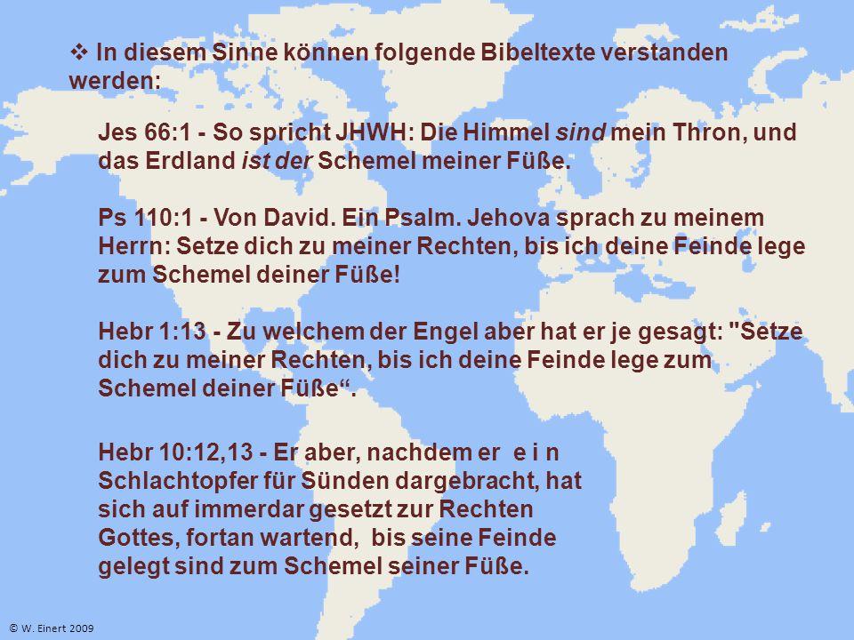 Jes 66:1 - So spricht JHWH: Die Himmel sind mein Thron, und das Erdland ist der Schemel meiner Füße. Ps 110:1 - Von David. Ein Psalm. Jehova sprach zu