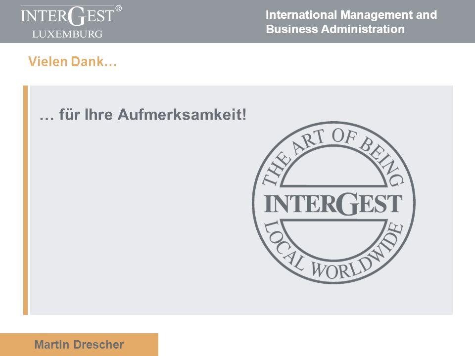 International Management and Business Administration Martin Drescher Vielen Dank… … für Ihre Aufmerksamkeit!